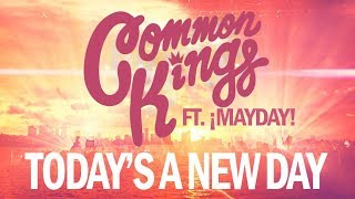 Common Kings 34 Today 39 S A New Day 34 Feat Mayday Official Music Audio