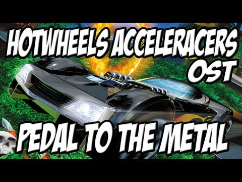 Hotwheels Acceleracers OST: Pedal To The Metal
