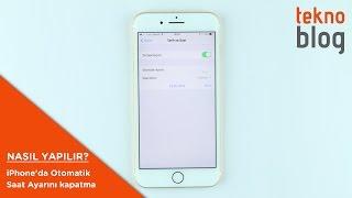 iPhone'da Otomatik Saat Ayarı nasıl kapatılır?