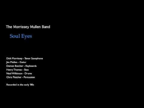 Soul Eyes - The Morrissey Mullen Band