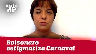 Bolsonaro estigmatiza Carnaval ao compartilhar vídeo no Twitter   #VeraMagalhães