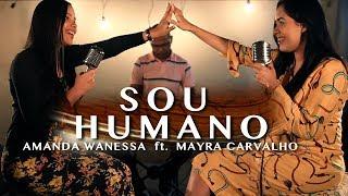 Sou Humano - Amanda Wanessa feat. Mayra Carvalho ( Voz e Piano )