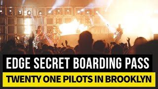 Edge Secret Boarding Pass: Twenty One Pilots in Brooklyn