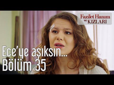 Fazilet Hanım ve Kızları 35. Bölüm - Ece'ye Aşıksın...