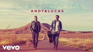 Andy & Lucas - Sola y Desolada (Audio)