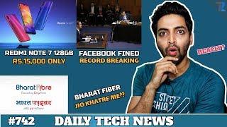 Redmi Note 7 128GB,Bharat Fiber,Facebook Record-Breaking Fine,Windows Mobile OS Dead,Google-#742