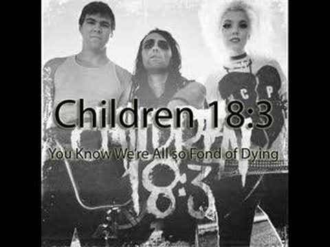 Children 18:3 - You Know Were All So Fond Of Dying
