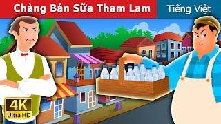 Chàng Bán Sữa Tham Lam | Chuyen co tich | Truyện cổ tích việt nam