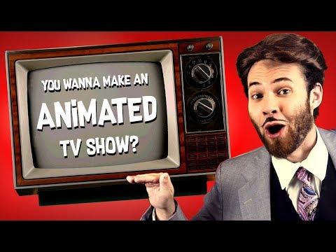 So...You Wanna Make an ANIMATED TV SHOW?