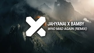 Jahyanai x Bamby - Who Mad Again (Chick Flix x Marlin Ebson Bootleg)