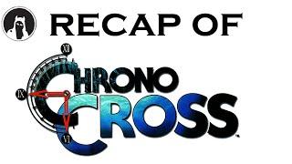 What happened in Chrono Cross? (RECAPitation)