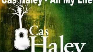Watch Cas Haley All My Life video
