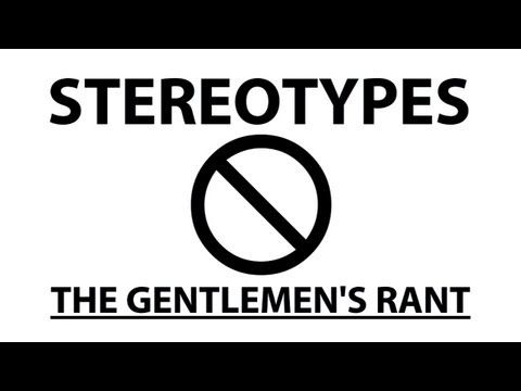 Stereotypes - The Gentlemen's Rant