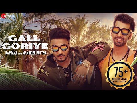 Gall Goriye - Official Music Video | Raftaar Feat Maninder Buttar | Jaani