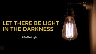 LET THERE BE LIGHT IN THE DARKNESS #BeTheLight - Pastor Jeng Cobarrubias