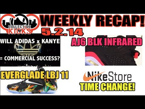 Collectivekicks Weekly Recap 5.2.14: Kanye x Adidas Success? AJ6 Blk Infrared, Nike Time Change!