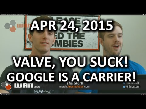 The WAN Show - Valve, You Suck Right Now & Google a Carrier?? - April 24, 2015