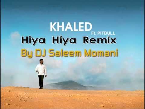 Cheb Khaled ft. Pitbull - Hiya Hiya Remix By DJ Saleem - WITH LYRICS