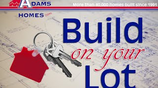 Adams Homes | On Your Lot | www.AdamsHomes.com