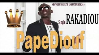 EXCLUSIVITÉ!!! PAPE DIOUF- Rakadiou- Nouveau Single