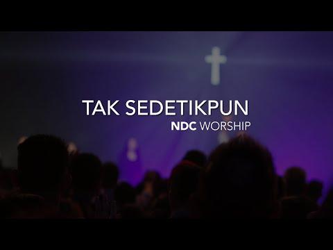 NDC Worship - Tak Sedetikpun (Live Performance)