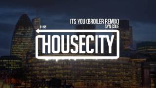 Syn Cole - Its You (Broiler Remix)