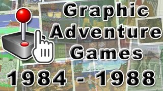 Graphic Adventure Games: History Of (1984 - 1988)