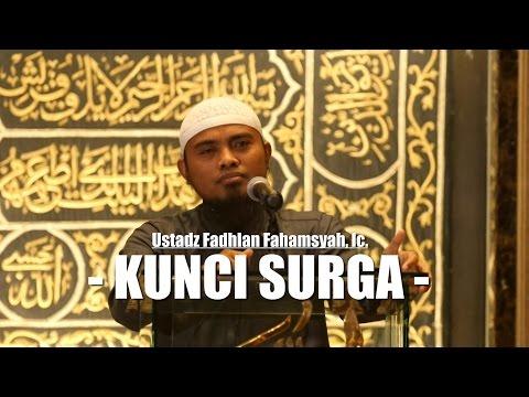 Kajian Islam: Kunci Surga - Ustadz Fadlan Fahamsyah, Lc, M.H.I