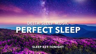 Perfect Sleep, Relaxing Sleep Music, Heavenly Dreaming, Stress Relief, Deep Sleep Music
