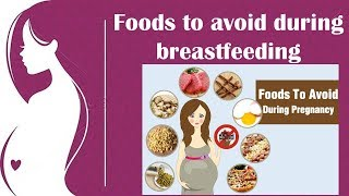 Foods to avoid during  breastfeeding by Women & Baby Care