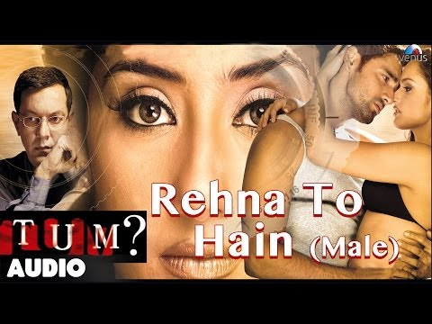 Tum : Rehna To Hain (Male) Full Audio Song | Rajat Kapoor Manisha...