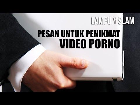 Pesan Untuk Penikmat Video Porno