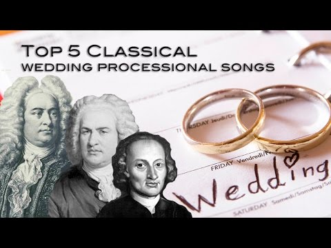 Top 5 Classical Wedding Processional Songs