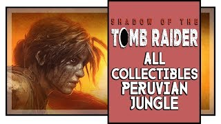 Shadow of the Tomb Raider All Peruvian Jungle Collectibles (Murals, Relics, Survival caches, etc)