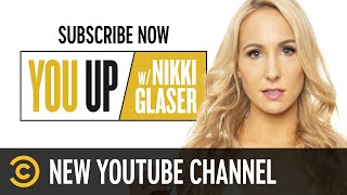 Introducing the You Up w/ Nikki Glaser YouTube Channel