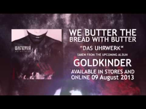 We Butter The Bread With Butter - Das Uhrwerk