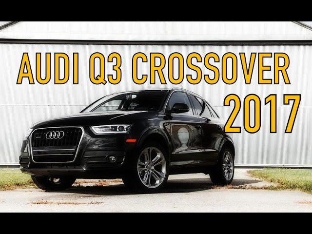 [BEST REVIEW]2017 New Audi Q3 Crossover - Crossover Exemplary Performance Overview