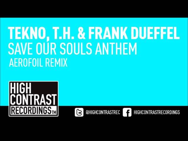 Tekno, T.H. amp Frank Dueffel - Save Our Souls Anthem Aerofoil Remix High Contrast Recordings