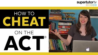 How to CHEAT on the ACT