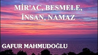Hasan Akar ve Gafur Mahmudoğlu  - Mir'ac, Besmele, İnsan, Namaz (2018.04.18)