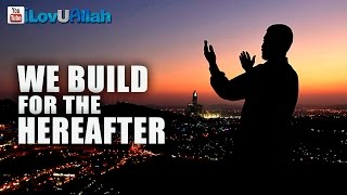 We Build For The Hereafter ᴴᴰ | Powerful Reminder