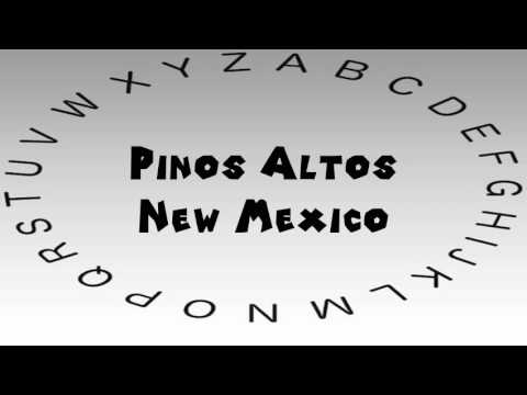 How to Say or Pronounce USA Cities — Pinos Altos, New Mexico