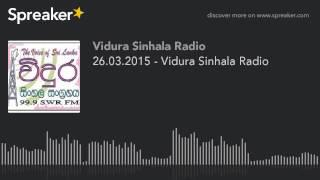 26.03.2015 - Vidura Sinhala Radio (part 1 of 5, made with Spreaker)