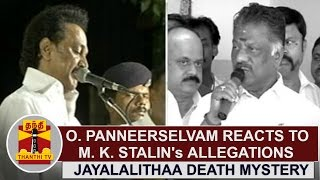 Jayalalithaa Death Mystery   O. Panneerselvam reacts M. K. Stalin's Allegations   Thanthi TV