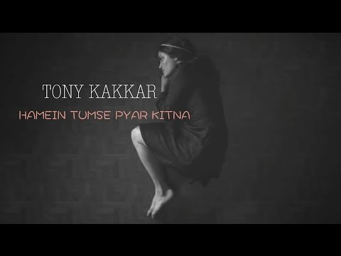 Hamein Tumse Pyar Kitna - Tony Kakkar video