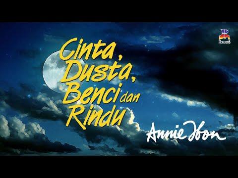 Annie Ibon - Cinta, Dusta, Benci Dan Rindu (Official Lyric Video)
