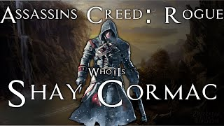 Shay Cormacs Backstory (Assassins Creed: Rogue Info) Who is Shay Cormac?