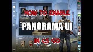 How To Enable Panorama UI (Panoramic View) In CS GO