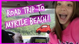 Leaving for Myrtle Beach | Road Trip!