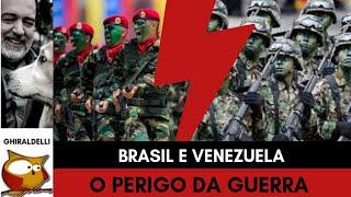 BRASIL E VENEZUELA: O PERIGO DA GUERRA